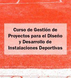 Curso de Gestión de Proyectos para el Diseño y Desarrollo de Instalaciones Deportivas