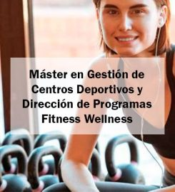 Máster en Gestión de Centros Deportivos y Dirección de Programas Fitness Wellness